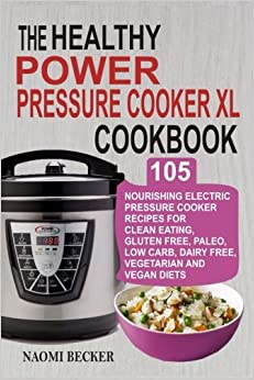 The Healthy Power Pressure Cooker XL Cookbook: 105 ...