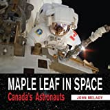 Maple Leaf in Space: Canada's Astronauts by John Melady (2011-02-01)