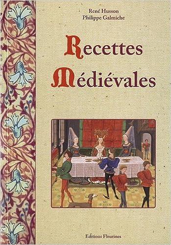 Lire un Recettes médiévales : 125 recettes de cuisine du Moyen Âge epub pdf