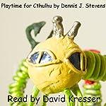 Playtime for Cthulhu | Dennis J Stevens