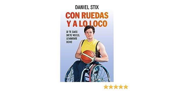 Amazon.com: Con ruedas y a lo loco: Si te caes siete veces, levántate ocho (Spanish Edition) eBook: Daniel Stix: Kindle Store