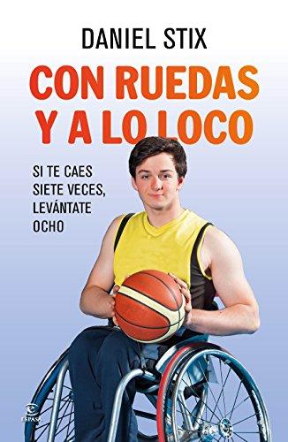 Con ruedas y a lo loco: Si te caes siete veces, levántate ocho (Spanish