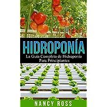 Hidroponía: La Guía Completa de Hidroponía Para Principiantes (Spanish Edition)