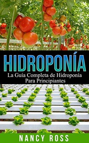Hidroponía: La Guía Completa de Hidroponía Para Principiantes (Spanish Edition) by [Ross
