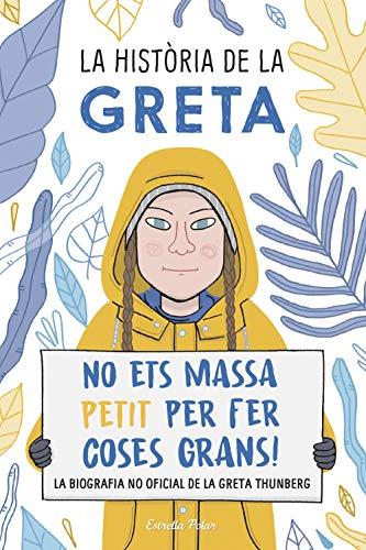 La història de la Greta: No ets massa petit per fer coses grans!. La biografía no oficial de la Greta Thunberg (Sputnik) por Valentina Camerini,Editorial Planeta