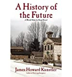 img - for { [ A HISTORY OF THE FUTURE: A WORLD MADE BY HAND NOVEL ] } Kunstler, James Howard ( AUTHOR ) Aug-05-2014 Hardcover book / textbook / text book