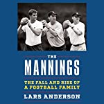 The Mannings: The Fall and Rise of a Football Family | Lars Anderson
