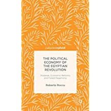 The Political Economy of the Egyptian Revolution: Mubarak, Economic Reforms and Failed Hegemony (Palgrave Pivot)
