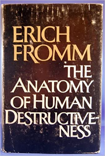 The Anatomy Of Human Destructiveness By Fromm Erich 1973