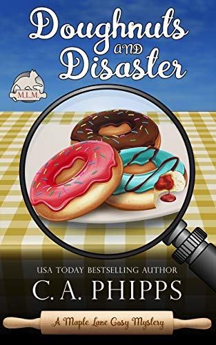 Doughnuts and Disaster: A Maple Lane Cozy Mystery (Maple Lane Mysteries) by [Phipps, C. A.]