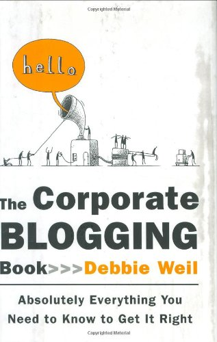 The Corporate Blogging Book: Absolutely Everything You Need to Know to Get It Right (Hardcover)-cover