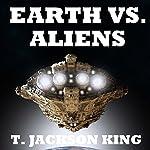 Earth vs. Aliens: Aliens Series, Book 1 | T. Jackson King