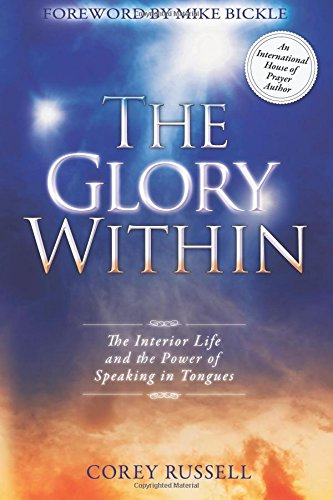 Read Online The Glory Within: The Interior Life and the Power of Speaking in Tongues PDF