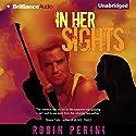 In Her Sights: A Montgomery Justice Novel, Book 1 Hörbuch von Robin Perini Gesprochen von: Emily Durante