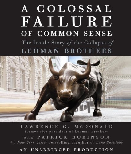 Download A Colossal Failure of Common Sense (An Unabridged Production); The Inside Story of the Collapse of Lehman Brothers pdf epub