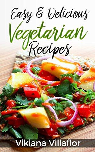 Easy & Delicious Vegetarian Recipes: Book 6 by Vikiana Villaflor