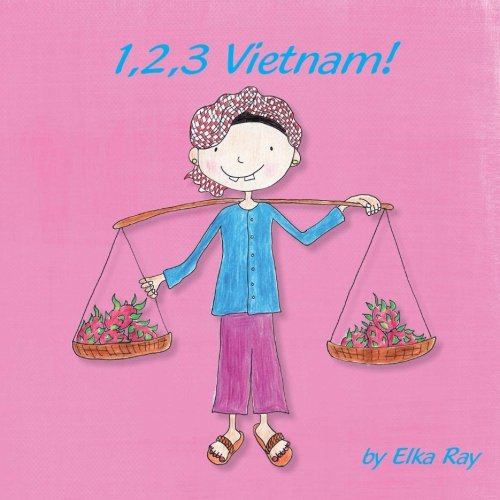 1,2,3 Vietnam!: A creative Vietnam-themed picture book for young children (Volume 2) ebook