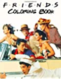 Friends Coloring Book: Friends TV Show Coloring Books with Easy and Relaxing Design
