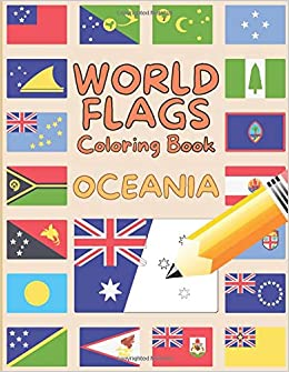 World Flags Coloring Book Oceania Edition An Educational Flags Coloring Book For Kids Geography Coloring Book Gifts For Kids Amazon Co Uk Publishing Flags And Globes Books