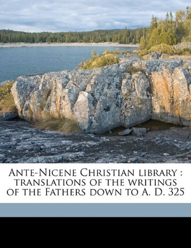 Download Ante-Nicene Christian library: translations of the writings of the Fathers down to A. D. 325 pdf epub
