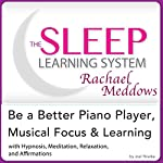 Be a Better Piano Player, Musical Focus and Learning:  Hypnosis, Meditation and Subliminal - The Sleep Learning System Featuring Rachael Meddows   Joel Thielke