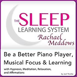 Be a Better Piano Player, Musical Focus and Learning