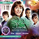 The Sarah Jane Adventures: The Ghost House Hörbuch von Stephen Cole Gesprochen von: Elisabeth Sladen