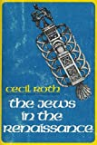The Jews in the Renaissance, Roth, Cecil, 0827601034