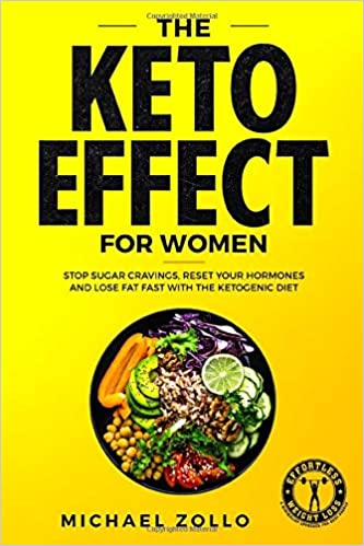 The Keto Effect for Women: Stop Sugar Cravings, Reset Your Hormones, and Lose Fat Fast with the Ketogenic Diet