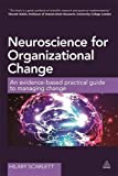 Neuroscience for Organizational Change: An Evidence-based Practical Guide to Managing Change