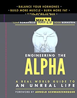 Man 2.0 Engineering the Alpha: A Real World Guide to an Unreal Life: Build More Muscle. Burn More Fat. Have More Sex (English Edition) por [Romaniello, John, Bornstein, Adam]