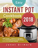 Product picture for Easy Instant Pot Cookbook 2018: Quick, Simple and Delicious 5-Ingredient or Less Instant Pot Pressure Cooker Recipes for Your Family Everyday Cooking ... or less instant pot pressure cooker cookbook) by Janet Gilmore