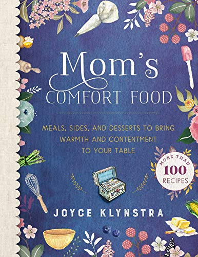 Mom's Comfort Food: Meals, Sides, and Desserts to Bring Warmth and Contentment to Your Table (Best Food To Bring To A Potluck)