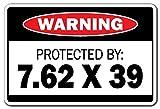 7 62 x 39 ammo - PROTECTED BY 7.62 X 39 Warning Sign ammo shotgun pistol gun bullet revolver| Indoor/Outdoor | 12