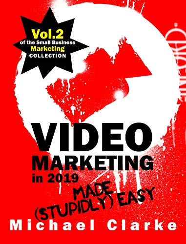 Video Marketing in 2019 Made (Stupidly) Easy | How to Achieve YouTube Business Awesomeness: (Vol.2 of the Small Business Marketing Collection) (Punk Rock Marketing ()