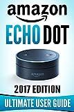 Amazon Echo Dot: The Ultimate Amazon Echo User Guide!