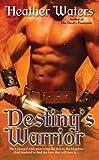Destiny's Warrior, Heather Waters, 0425219623