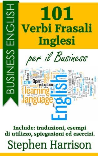Download 101 Verbi Frasali inglesi per il Business (Business English) (Italian Edition) Pdf