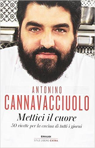 Amazon It Mettici Il Cuore 50 Ricette Per La Cucina Di Tutti I Giorni Cannavacciuolo Antonino Fusaro Stefano Libri