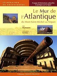 Le Mur de l'Atlantique : Du Mont-Saint-Michel au Tréport par Rémy Desquesnes