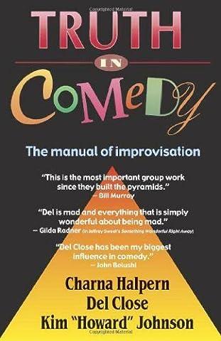 Truth in Comedy: The Manual for Improvisation by Charna Halpern, Del Close, Kim Howard Johnson(April 1, 1994) (Comedy Improvisation)