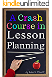 A Crash Course in Lesson Planning: Learn How to Create Content for Effective Teaching and Attentive Learning ( How to Write a Lesson Plan | How to Make a Lesson Plan )