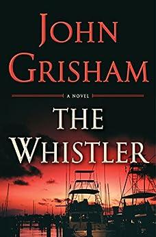 The Whistler: A Novel: 24 by [Grisham, John]