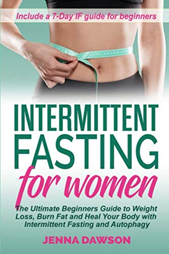 Intermittent Fasting for Women: The Ultimate Beginners Guide to Weight Loss, Burn Fat and Heal Your Body with Intermittent Fasting and Autophagy