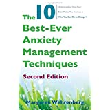 The 10 Best-Ever Anxiety Management Techniques: Understanding How Your Brain Makes You Anxious and What You Can Do to Change It (Second)
