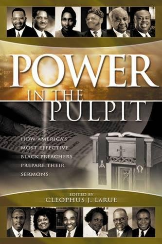 Power in the Pulpit: How America's Most Effective Black Preachers Prepare Their Sermons (African The American Pulpit)