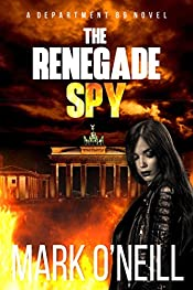 The Renegade Spy: Introducing The Ruthless Female Spy, Captain Sophie Decker (Department 89 Book 1)