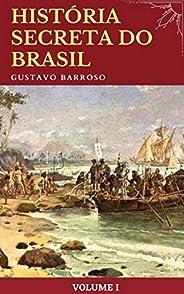 Gustavo Barroso - História Secreta do Brasil (volume I)