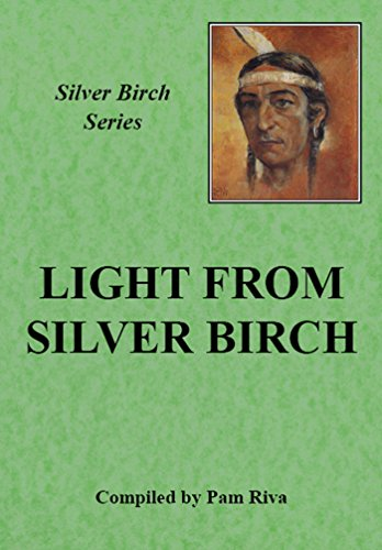 Light From Silver Birch: The Teachings of Silver Birch.