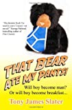 That Bear Ate My Pants!, Tony Slater, 1481155377